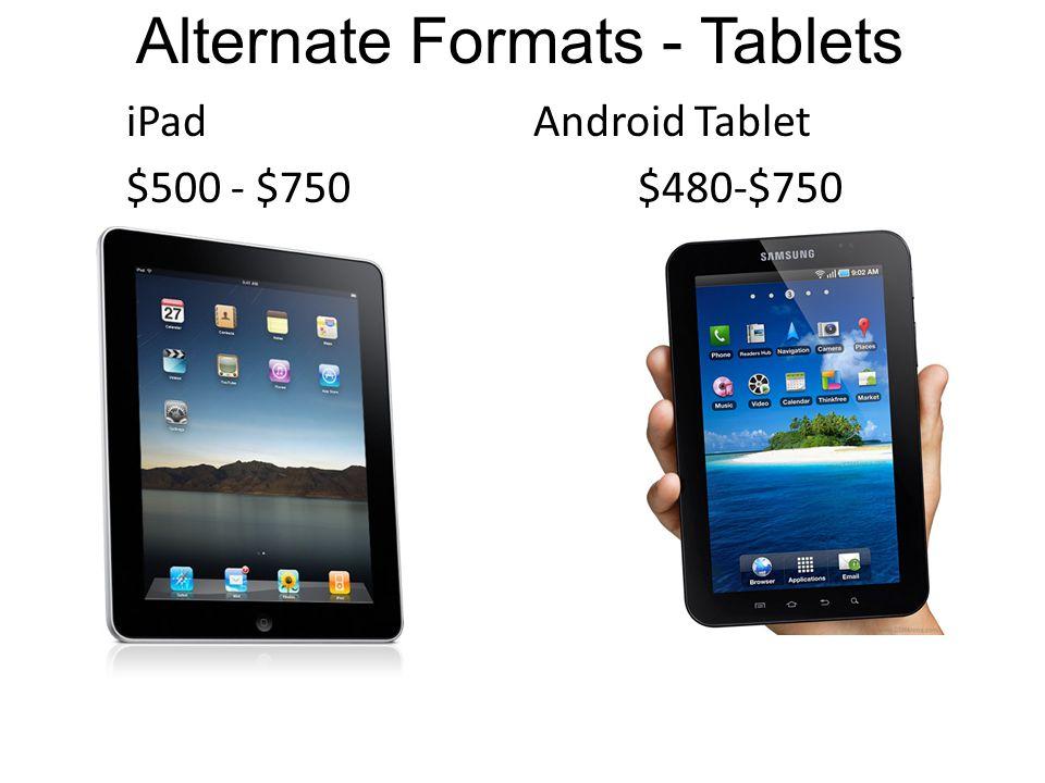 Alternate Formats - Tablets iPadAndroid Tablet $500 - $750$480-$750