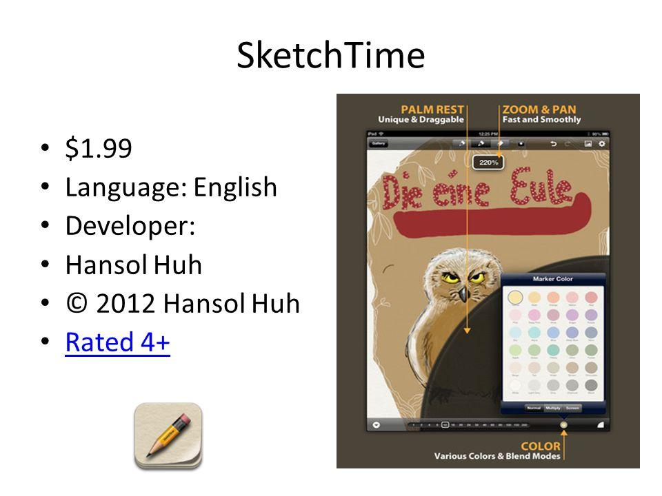 SketchTime $1.99 Language: English Developer: Hansol Huh © 2012 Hansol Huh Rated 4+