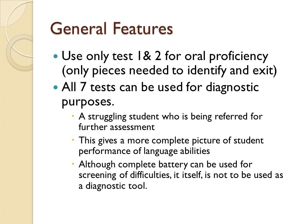 Test Features Test 1- picture vocabulary Test 2 – verbal analogies Test 3- letter/word identification Test 4- oral dictation Test 5- understanding directions Test 6- story recall Test 7- passage comprehension