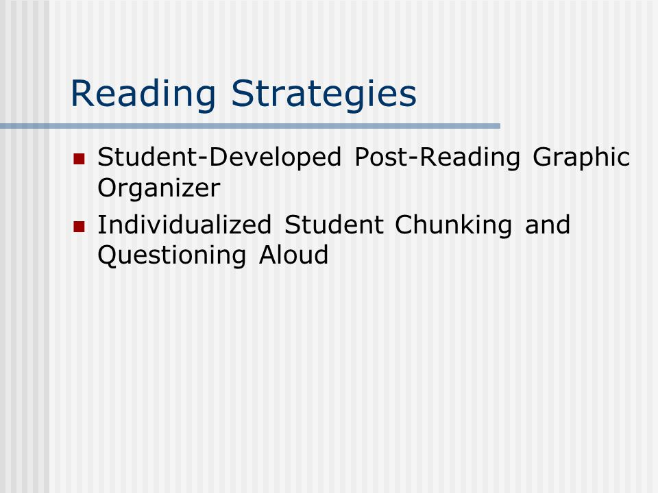 Reading Strategies Student-Developed Post-Reading Graphic Organizer Individualized Student Chunking and Questioning Aloud