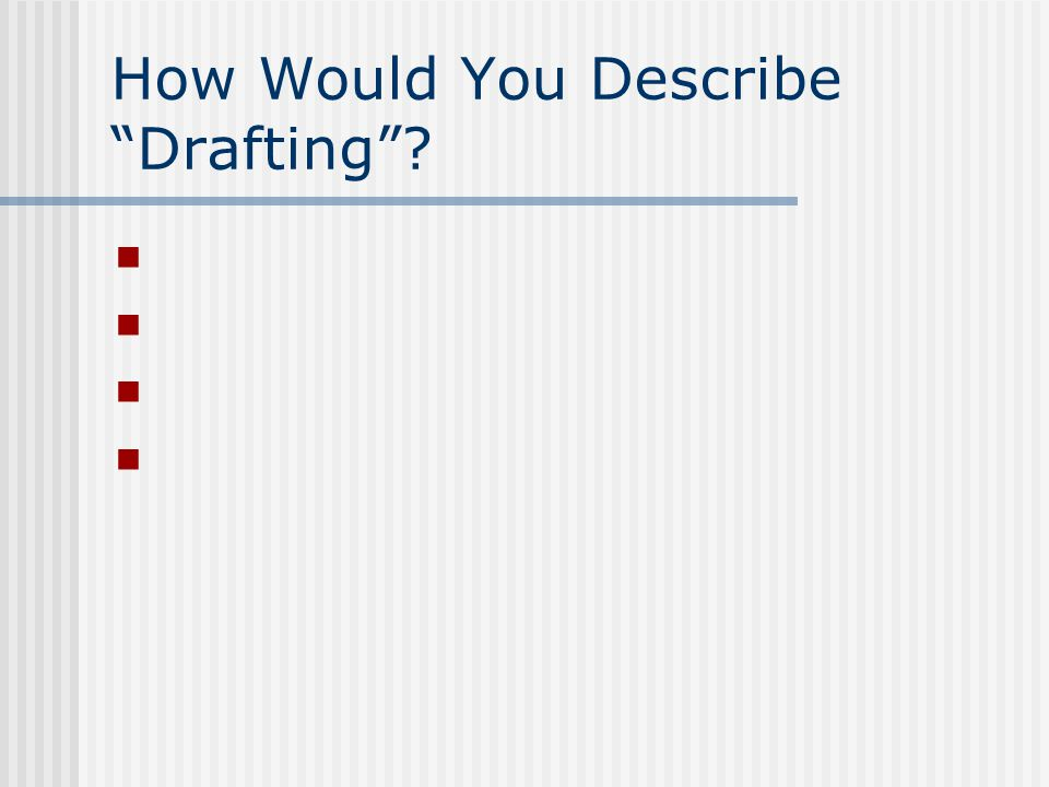 How Would You Describe Drafting
