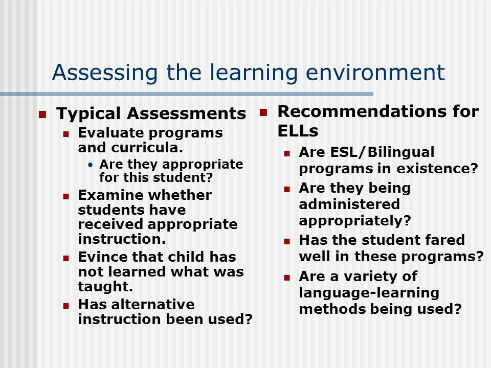 Assessing the learning environment Typical Assessments Evaluate programs and curricula.