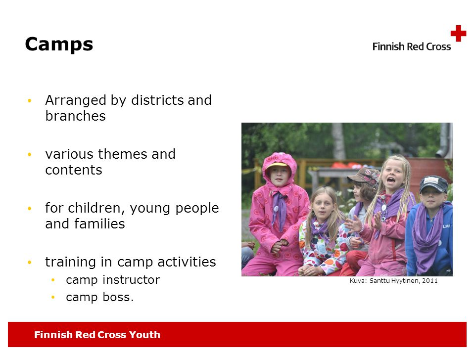 Finnish Red Cross Youth Camps Arranged by districts and branches various themes and contents for children, young people and families training in camp activities camp instructor camp boss.
