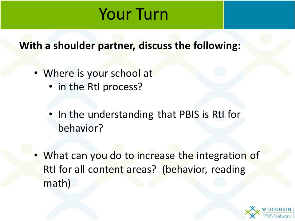 Your Turn With a shoulder partner, discuss the following: Where is your school at in the RtI process.