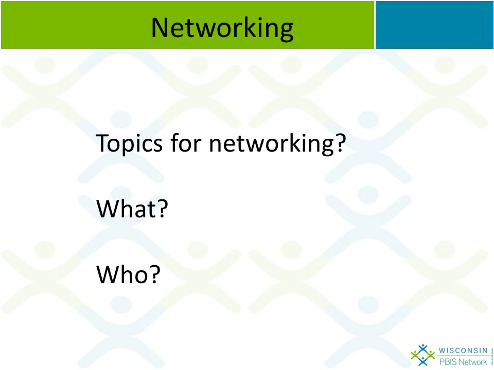 Networking Topics for networking What Who