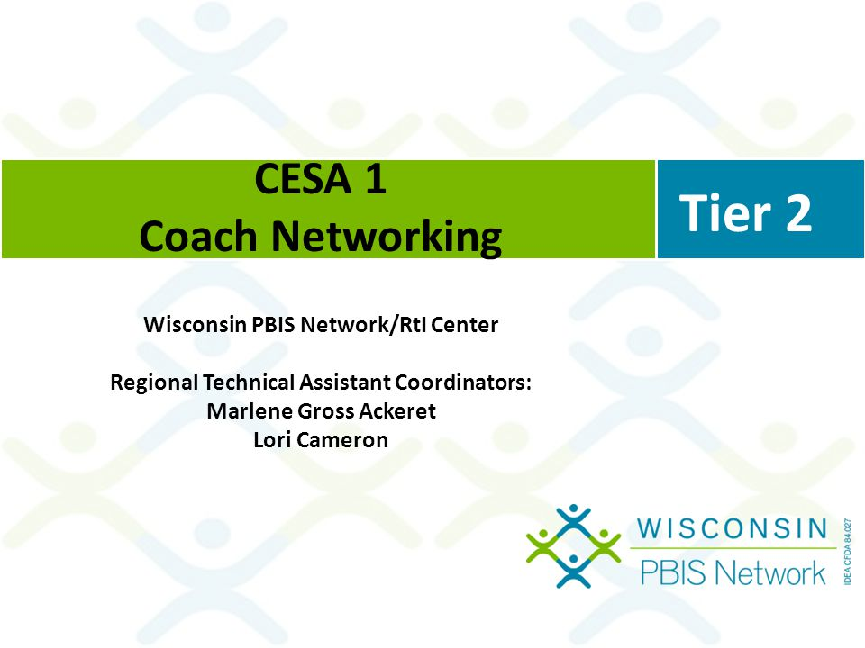 CESA 1 Coach Networking Wisconsin PBIS Network/RtI Center Regional Technical Assistant Coordinators: Marlene Gross Ackeret Lori Cameron Tier 2
