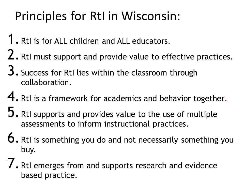 Principles for RtI in Wisconsin: 1. RtI is for ALL children and ALL educators.