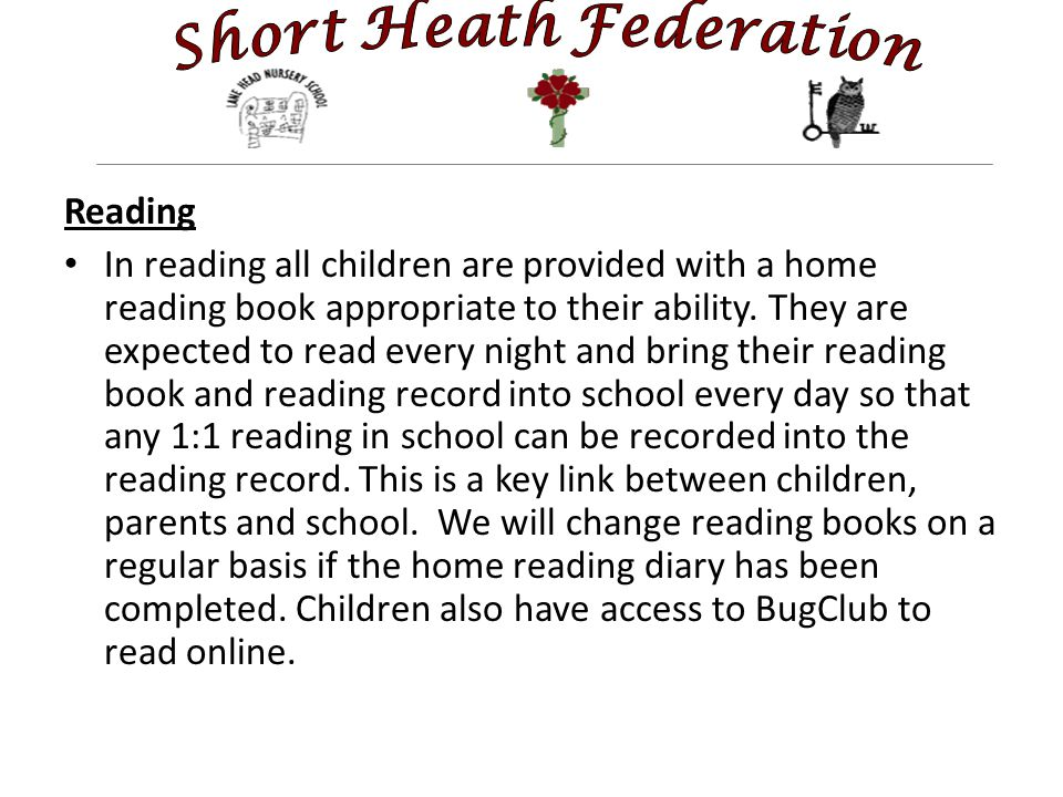 Reading In reading all children are provided with a home reading book appropriate to their ability.