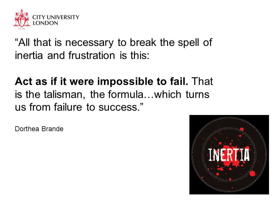 All that is necessary to break the spell of inertia and frustration is this: Act as if it were impossible to fail.