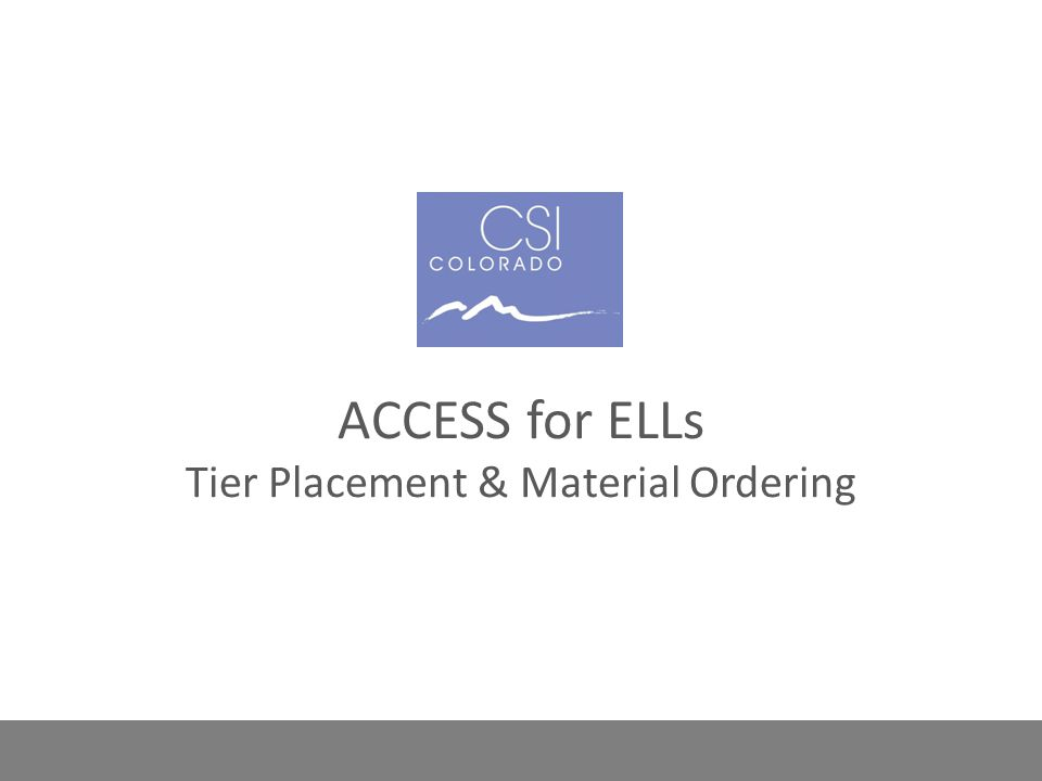 ACCESS for ELLs This is a general training on student tier placement and the ordering of ACCESS for ELLs test materials.