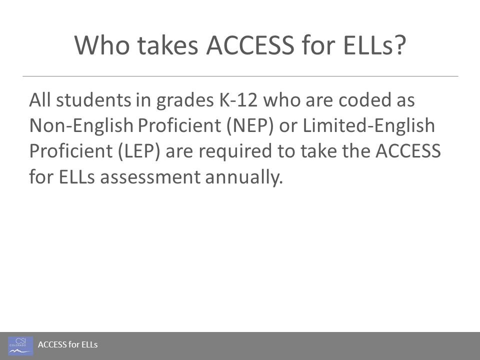 ACCESS for ELLs Who takes ACCESS for ELLs.
