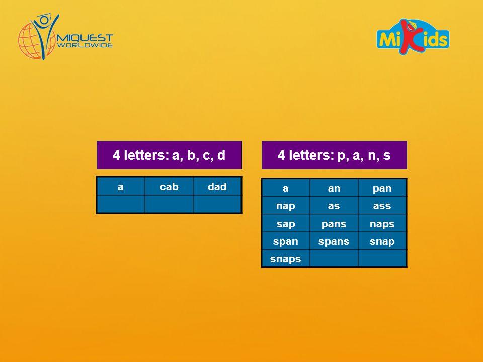 4 letters: a, b, c, d4 letters: p, a, n, s acabdad aanpan napasass sappansnaps spanspanssnap snaps