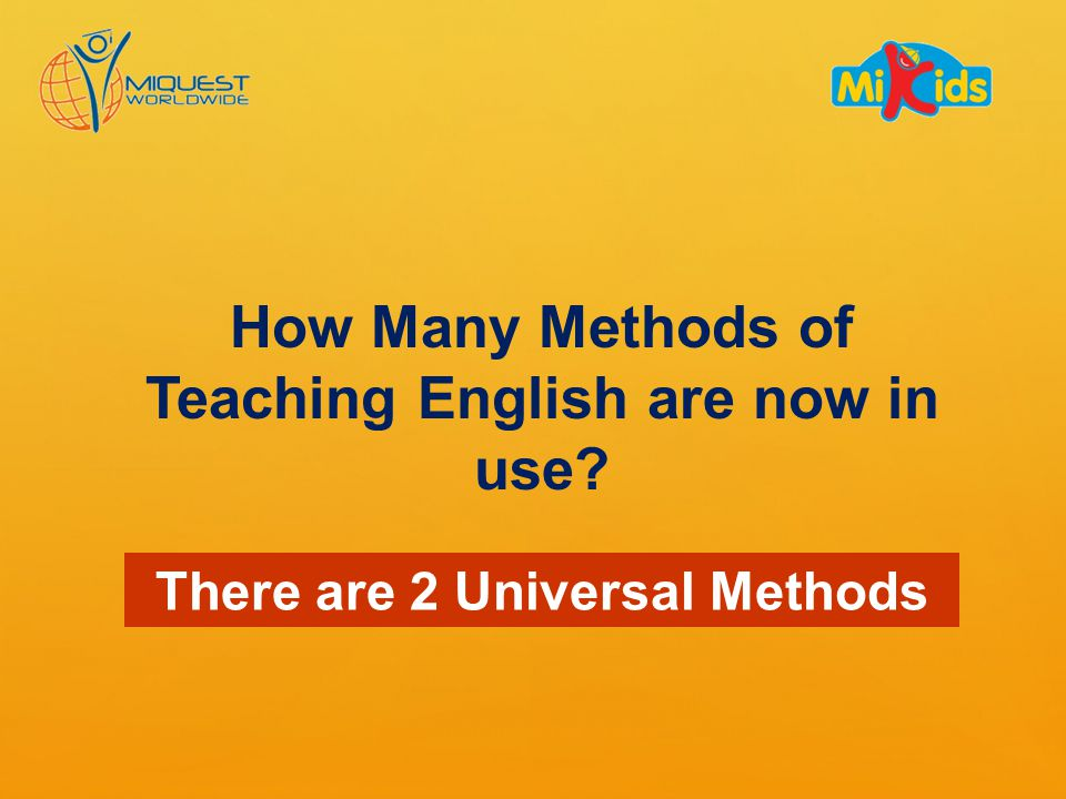 How Many Methods of Teaching English are now in use There are 2 Universal Methods