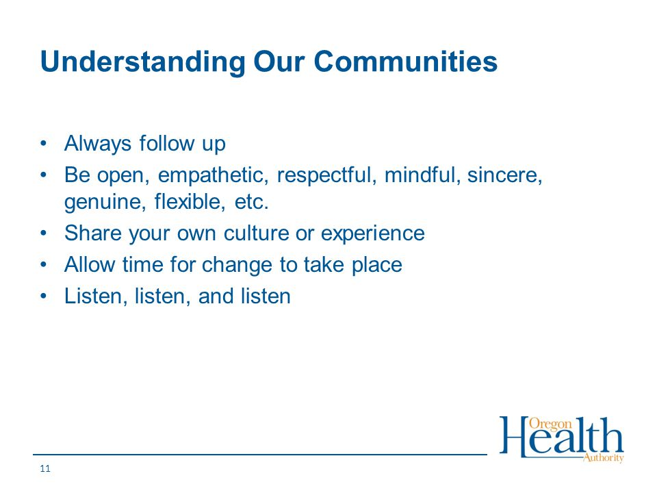 Always follow up Be open, empathetic, respectful, mindful, sincere, genuine, flexible, etc. Share your own culture or experience Allow time for change