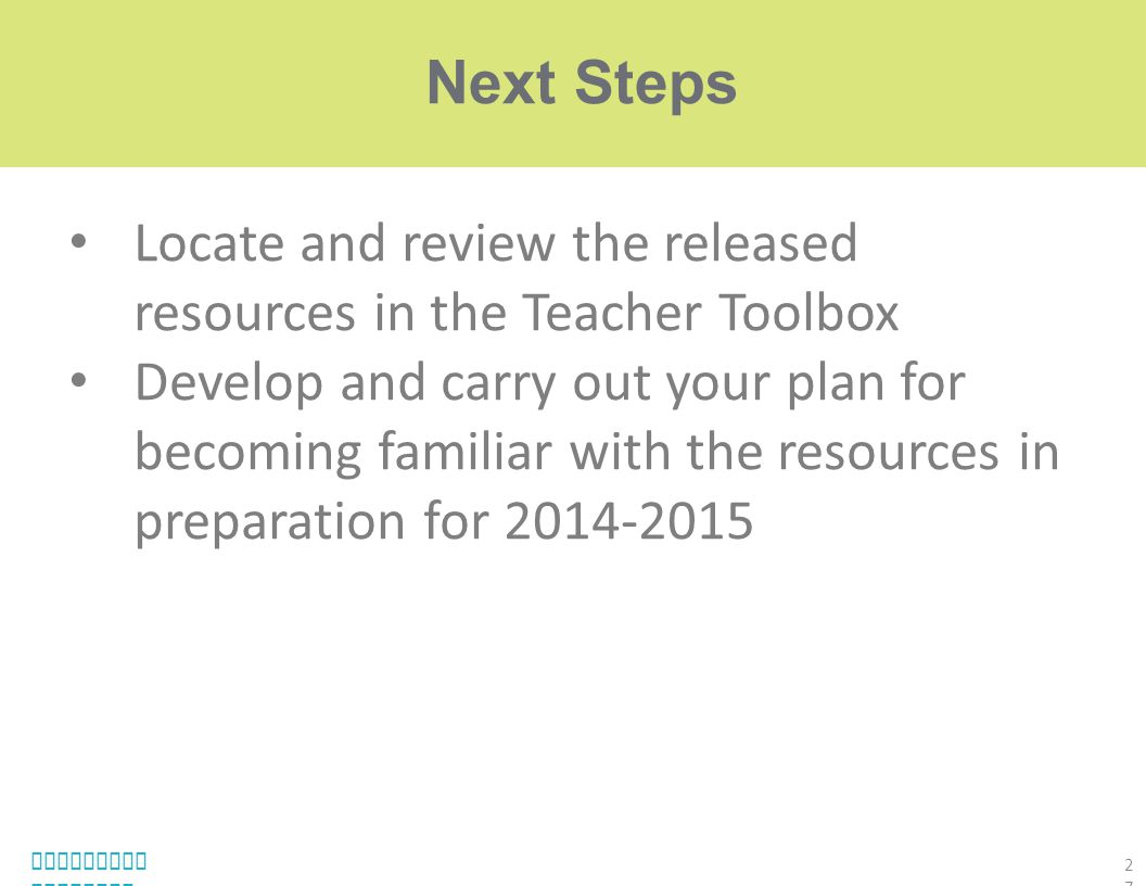 Locate and review the released resources in the Teacher Toolbox Develop and carry out your plan for becoming familiar with the resources in preparatio