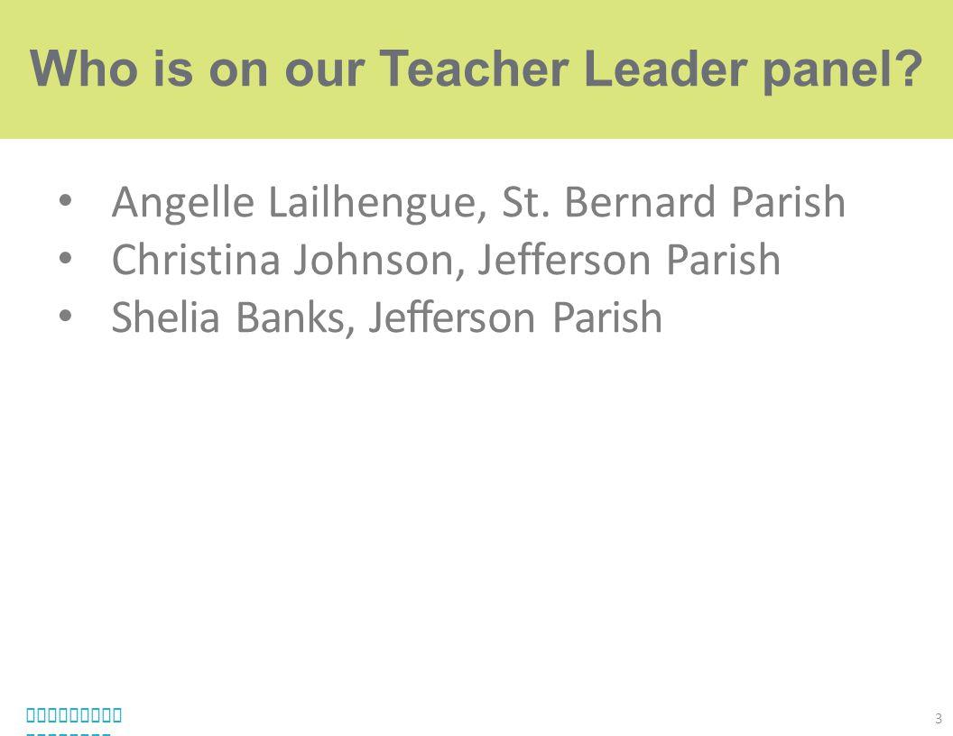 Angelle Lailhengue, St. Bernard Parish Christina Johnson, Jefferson Parish Shelia Banks, Jefferson Parish Louisiana Believes. 3 Who is on our Teacher