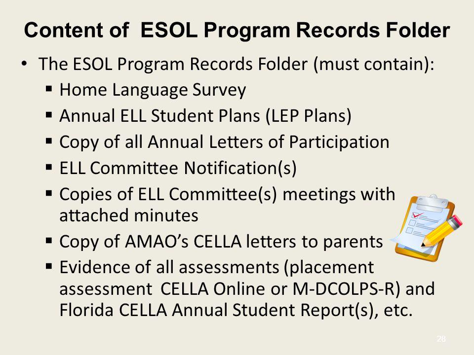Content of ESOL Program Records Folder The ESOL Program Records Folder (must contain):  Home Language Survey  Annual ELL Student Plans (LEP Plans) 