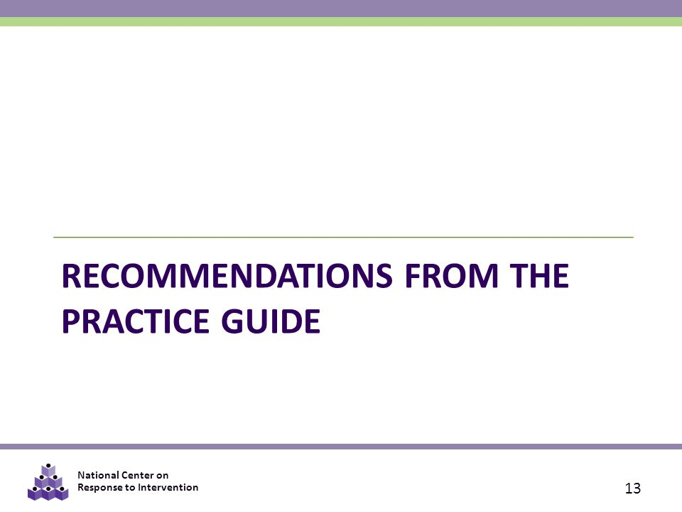 National Center on Response to Intervention RECOMMENDATIONS FROM THE PRACTICE GUIDE 13