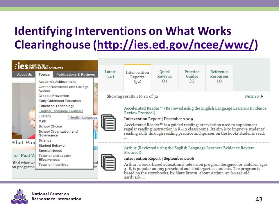 National Center on Response to Intervention Identifying Interventions on What Works Clearinghouse (http://ies.ed.gov/ncee/wwc/)http://ies.ed.gov/ncee/wwc/ 43