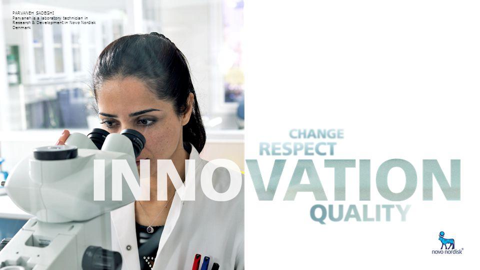 PARVANEH SADEGHI Parvaneh is a laboratory technician in Research & Development in Novo Nordisk Denmark