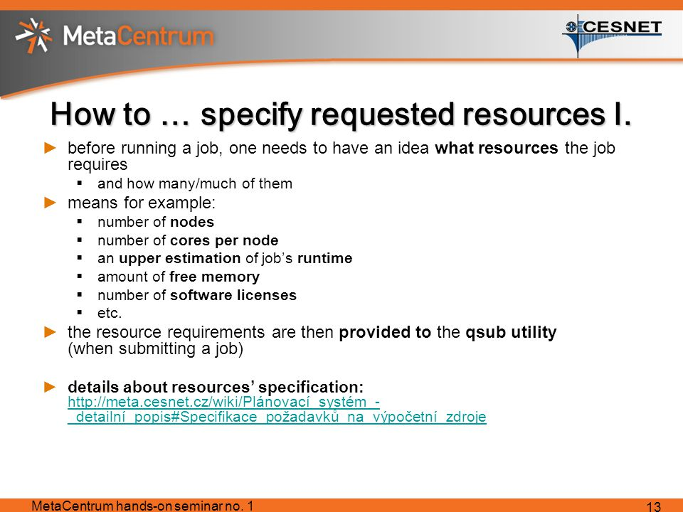How to … specify requested resources I. ►before running a job, one needs to have an idea what resources the job requires  and how many/much of them ►