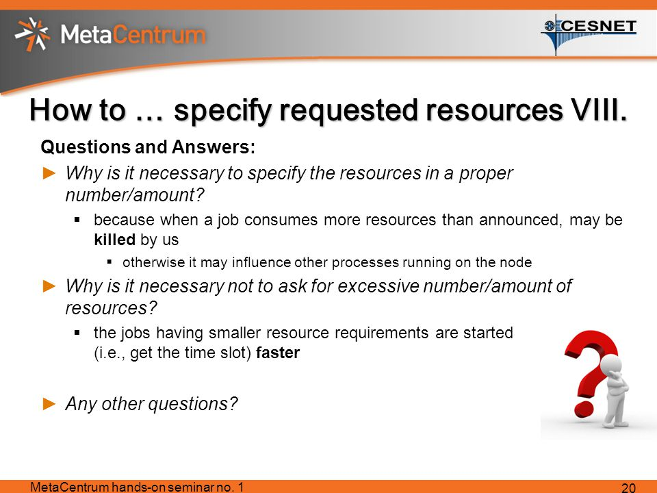 How to … specify requested resources VIII.