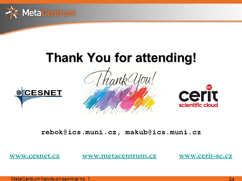 Thank You for attending. MetaCentrum hands-on seminar no.