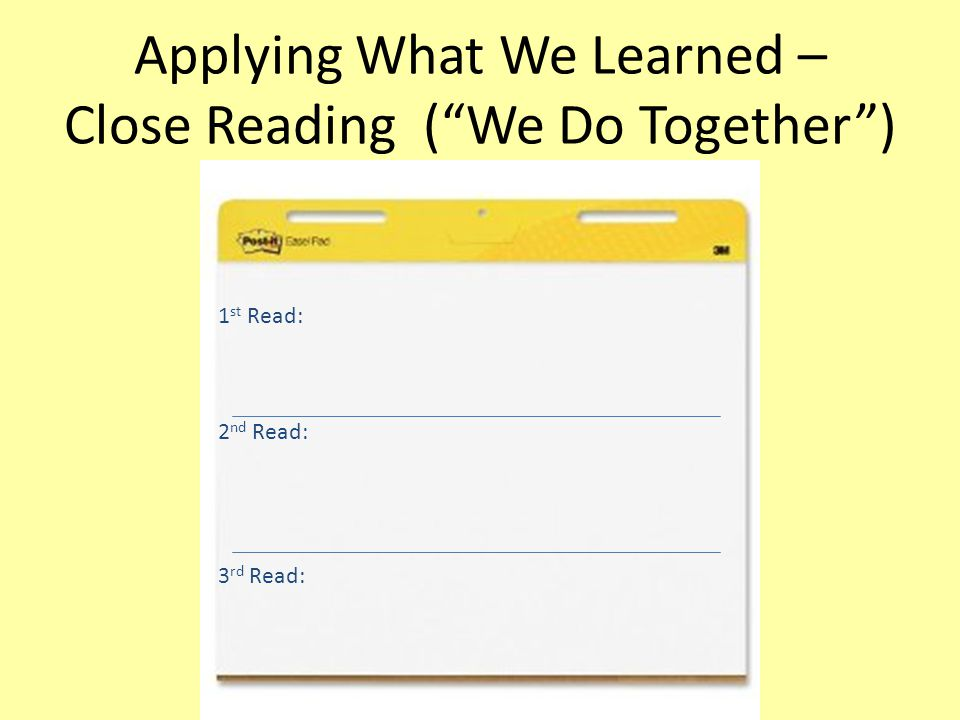 """Applying What We Learned – Close Reading (""""We Do Together"""") 1 st Read: 2 nd Read: 3 rd Read:"""