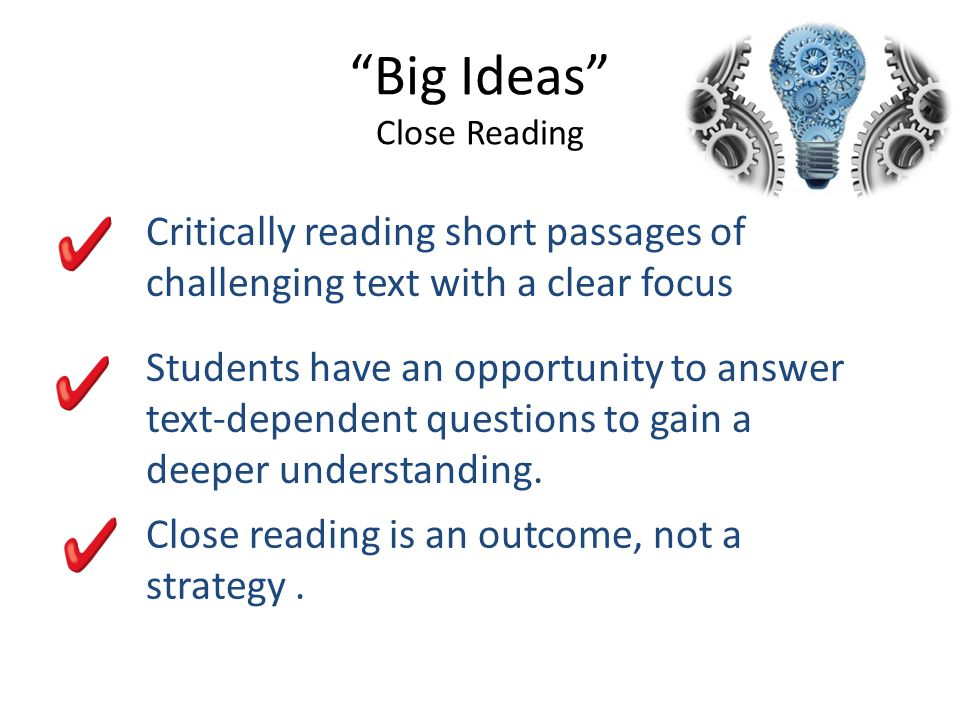 """""""Big Ideas"""" Close Reading Critically reading short passages of challenging text with a clear focus Students have an opportunity to answer text-depende"""