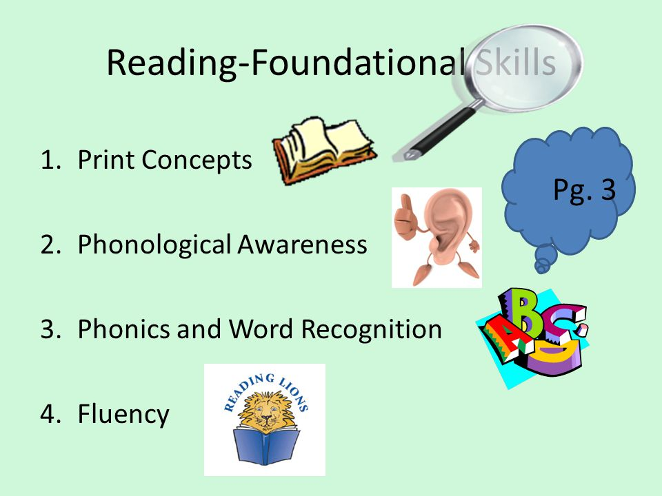 Reading-Foundational Skills 1.Print Concepts 2.Phonological Awareness 3.Phonics and Word Recognition 4.Fluency Pg. 3