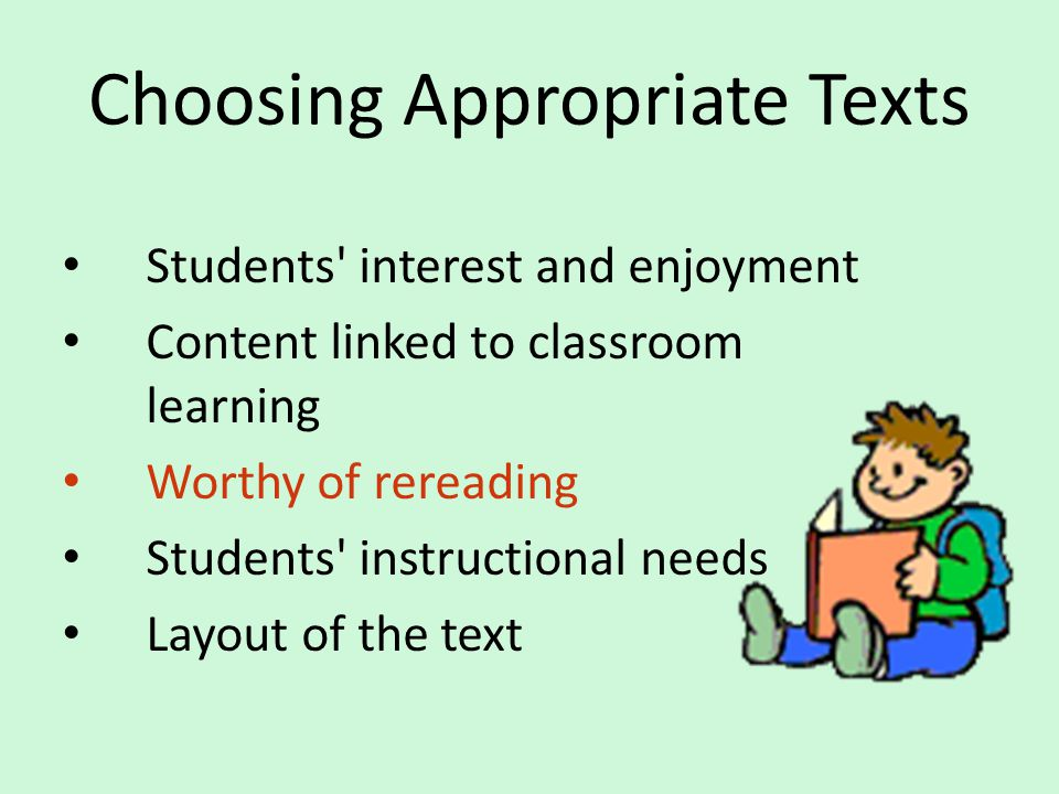 Choosing Appropriate Texts Students' interest and enjoyment Content linked to classroom learning Worthy of rereading Students' instructional needs Lay