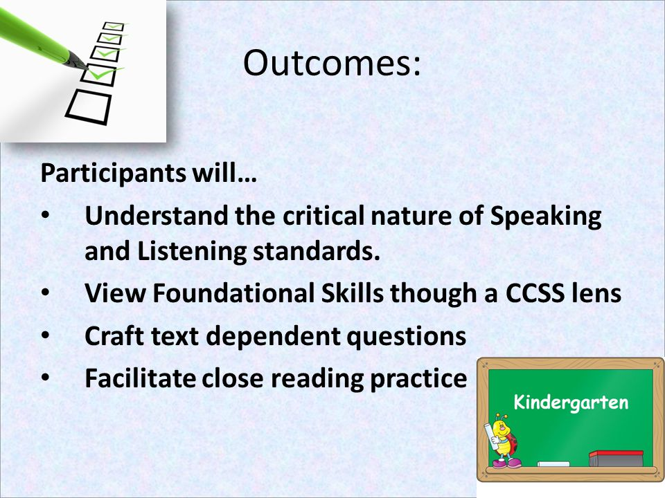 Outcomes: Participants will… Understand the critical nature of Speaking and Listening standards. View Foundational Skills though a CCSS lens Craft tex