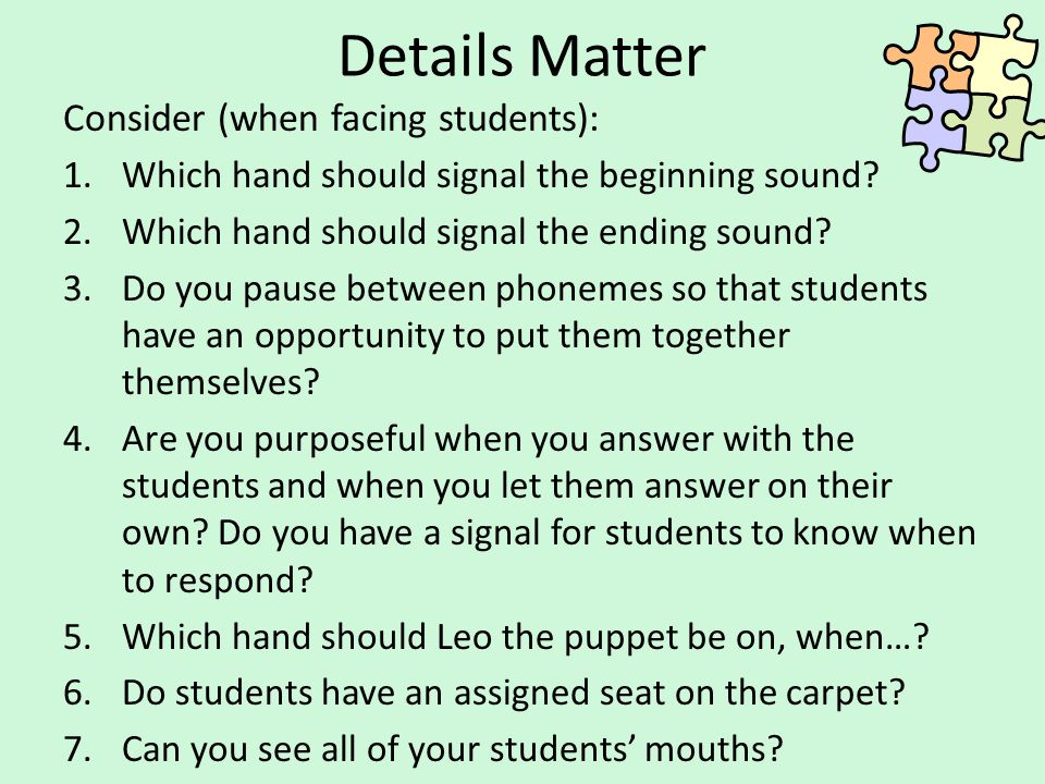 Details Matter Consider (when facing students): 1.Which hand should signal the beginning sound? 2.Which hand should signal the ending sound? 3.Do you