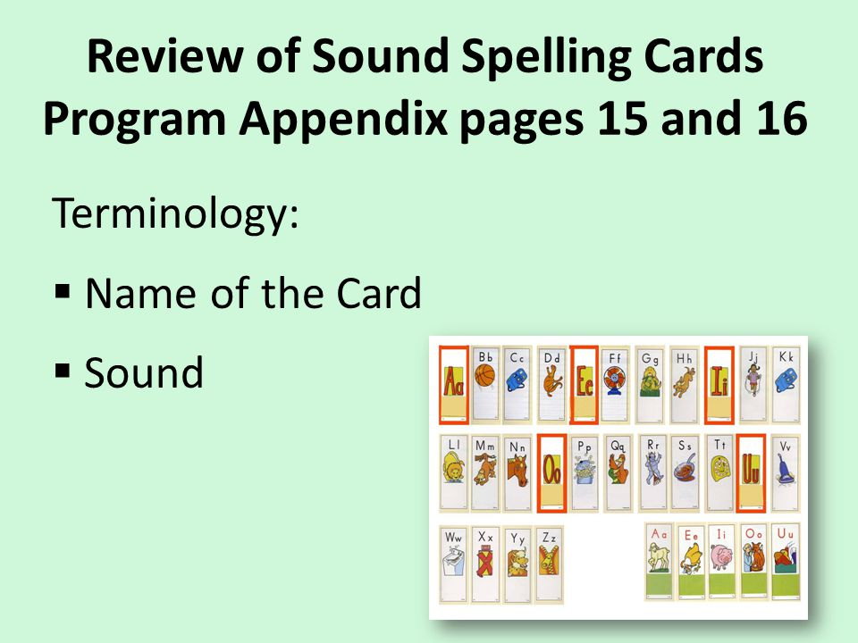 Review of Sound Spelling Cards Program Appendix pages 15 and 16 Terminology:  Name of the Card  Sound