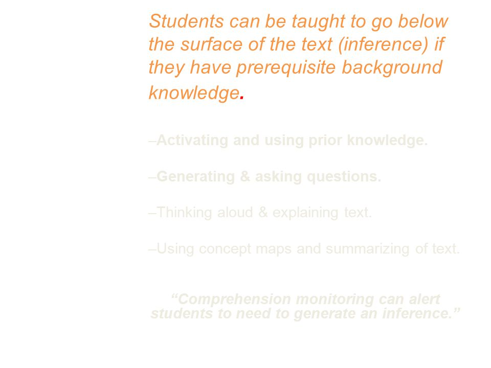 Students can be taught to go below the surface of the text (inference) if they have prerequisite background knowledge.