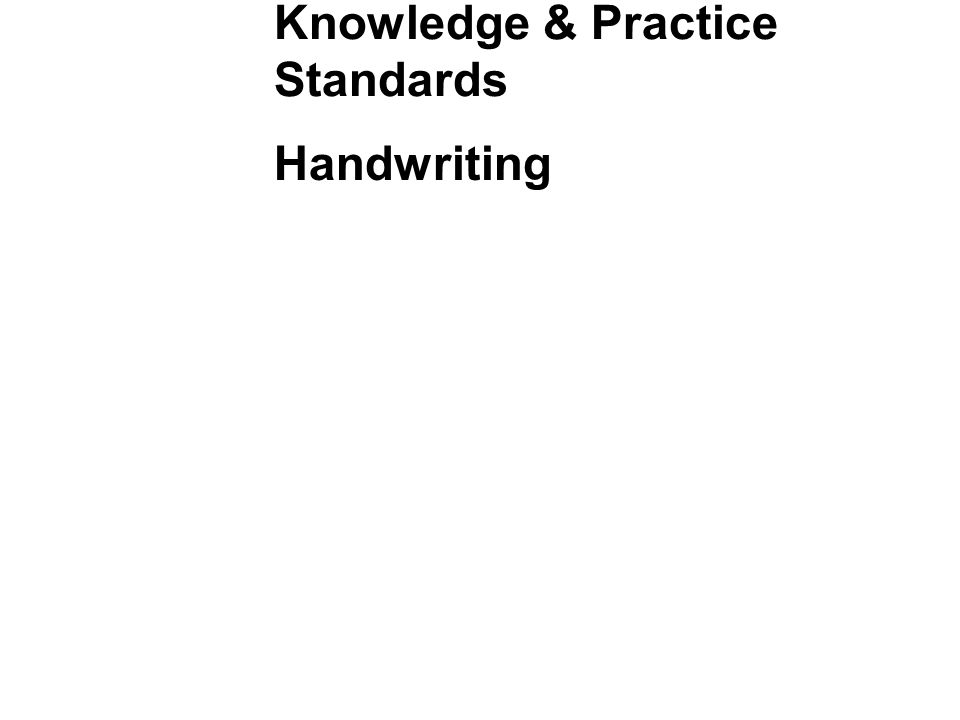 Knowledge & Practice Standards Handwriting Research ‐ based principles for teaching letter naming and letter formation, both manuscript and cursive.