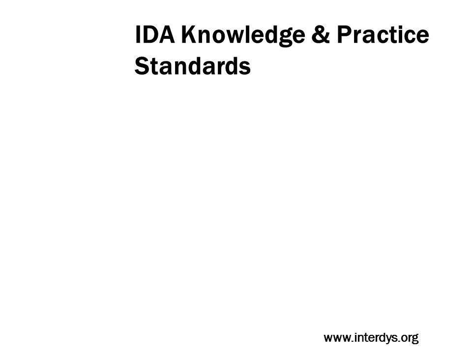 IDA Knowledge & Practice Standards …..understand and can we explain the known causal relationships among phonological skill, phonic decoding, spelling, accurate and automatic word recognition, text reading fluency, background knowledge, verbal reasoning skill, vocabulary, reading comprehension, and writing.
