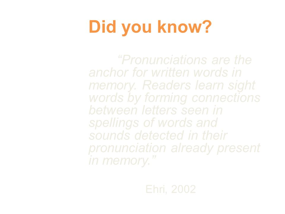 Pronunciations are the anchor for written words in memory.