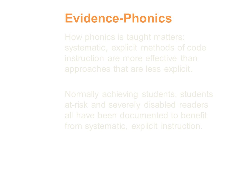 Evidence-Phonics How phonics is taught matters: systematic, explicit methods of code instruction are more effective than approaches that are less explicit.