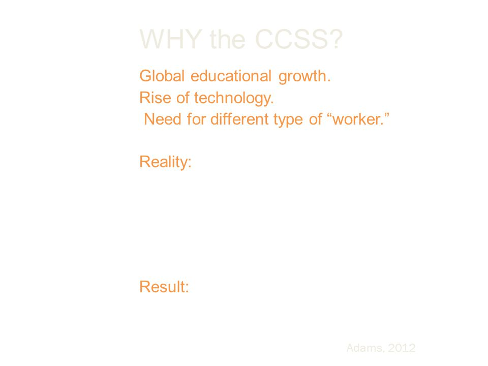 WHY the CCSS. Global educational growth. Rise of technology.