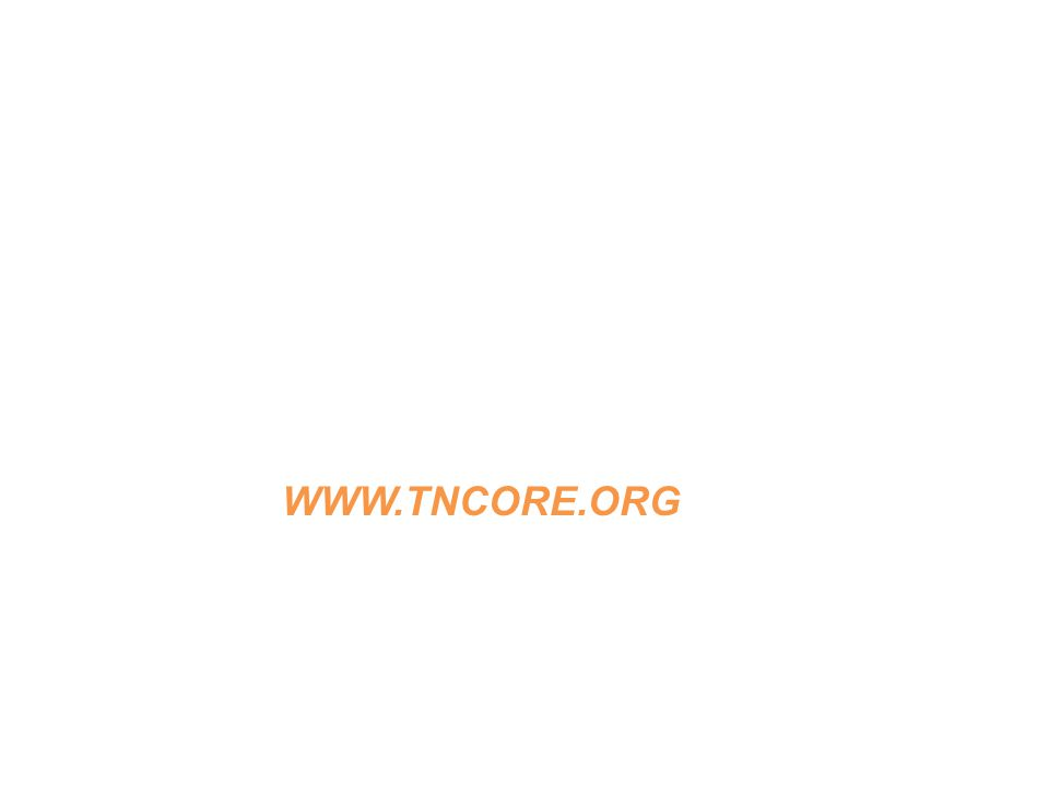 THE COMMON CORE STATE STANDARDS: TENNESSEE'S TRANSITION PLAN WWW.TNCORE.ORG