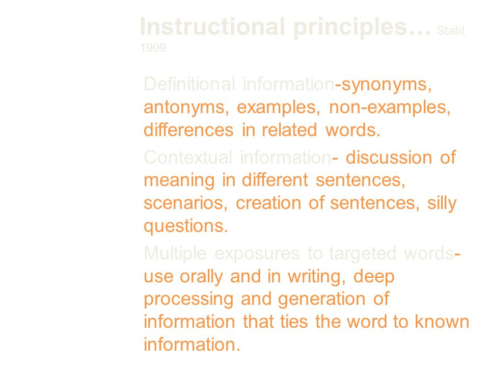 Instructional principles… Stahl, 1999 Definitional information-synonyms, antonyms, examples, non-examples, differences in related words.