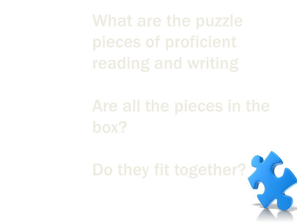 What are the puzzle pieces of proficient reading and writing Are all the pieces in the box.