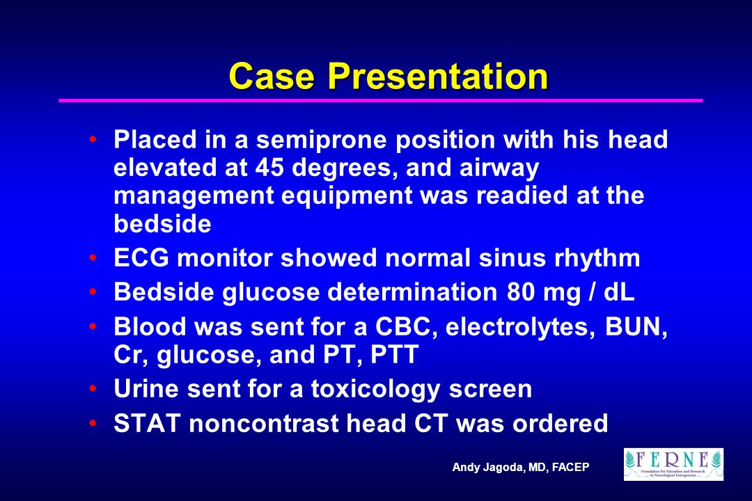 Andy Jagoda, MD, FACEP Case Presentation Placed in a semiprone position with his head elevated at 45 degrees, and airway management equipment was read