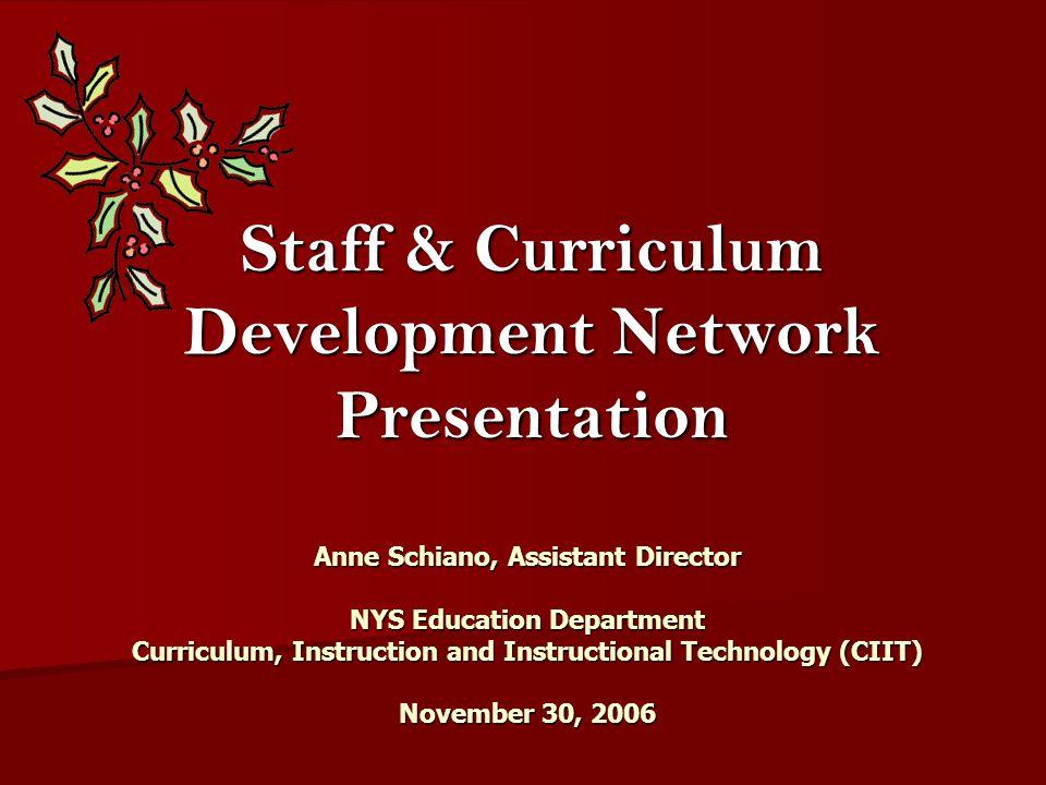 Staff & Curriculum Development Network Presentation Anne Schiano, Assistant Director NYS Education Department Curriculum, Instruction and Instructiona