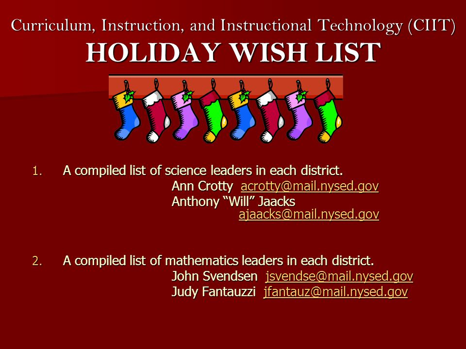 Curriculum, Instruction, and Instructional Technology (CIIT) HOLIDAY WISH LIST 1. A compiled list of science leaders in each district. Ann Crotty acro
