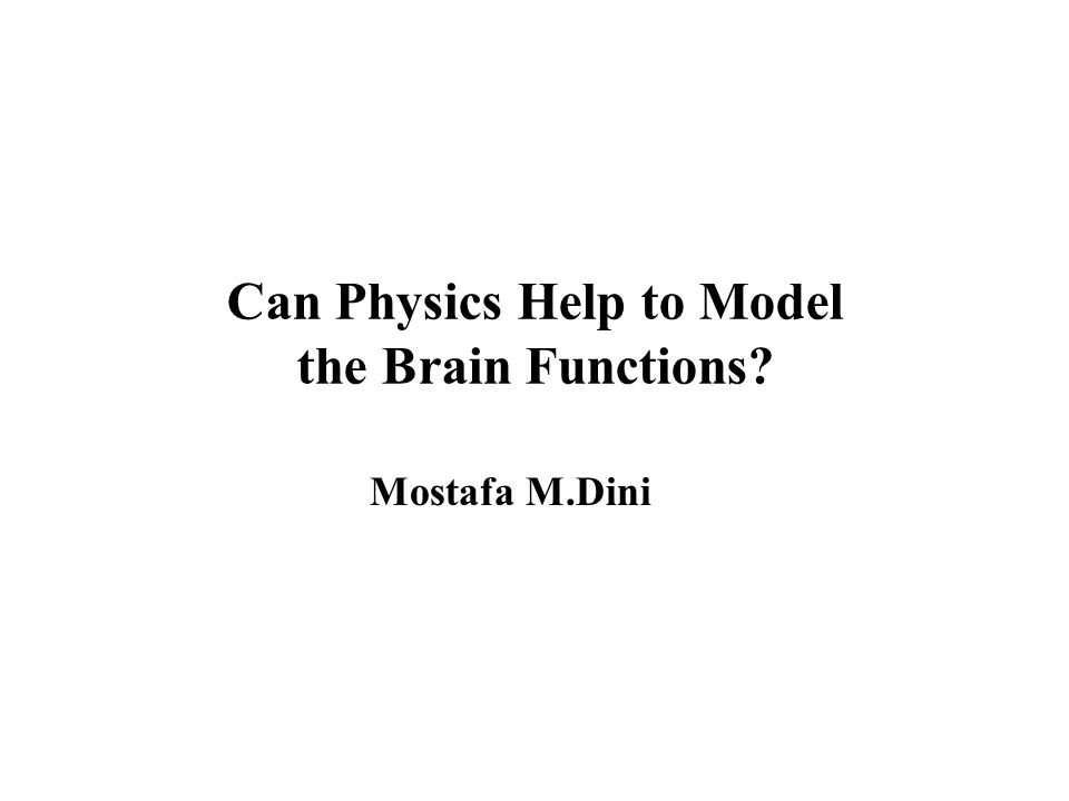 Can Physics Help to Model the Brain Functions Mostafa M.Dini