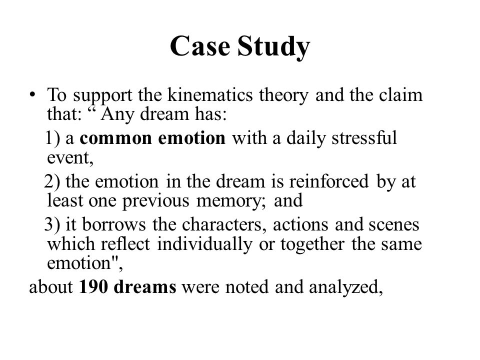 "Case Study To support the kinematics theory and the claim that: "" Any dream has: 1) a common emotion with a daily stressful event, 2) the emotion in t"