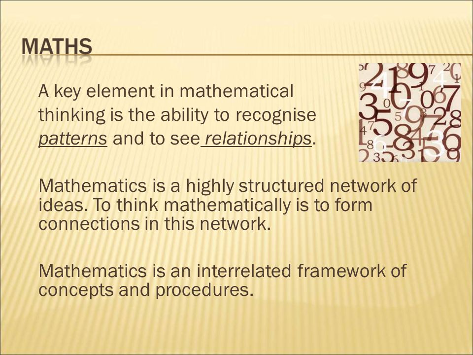 A key element in mathematical thinking is the ability to recognise patterns and to see relationships.