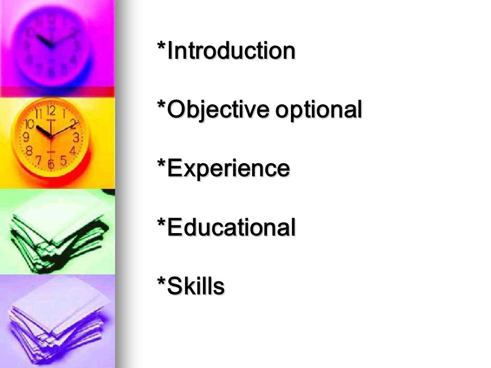 *Introduction *Objective optional *Experience *Educational *Skills